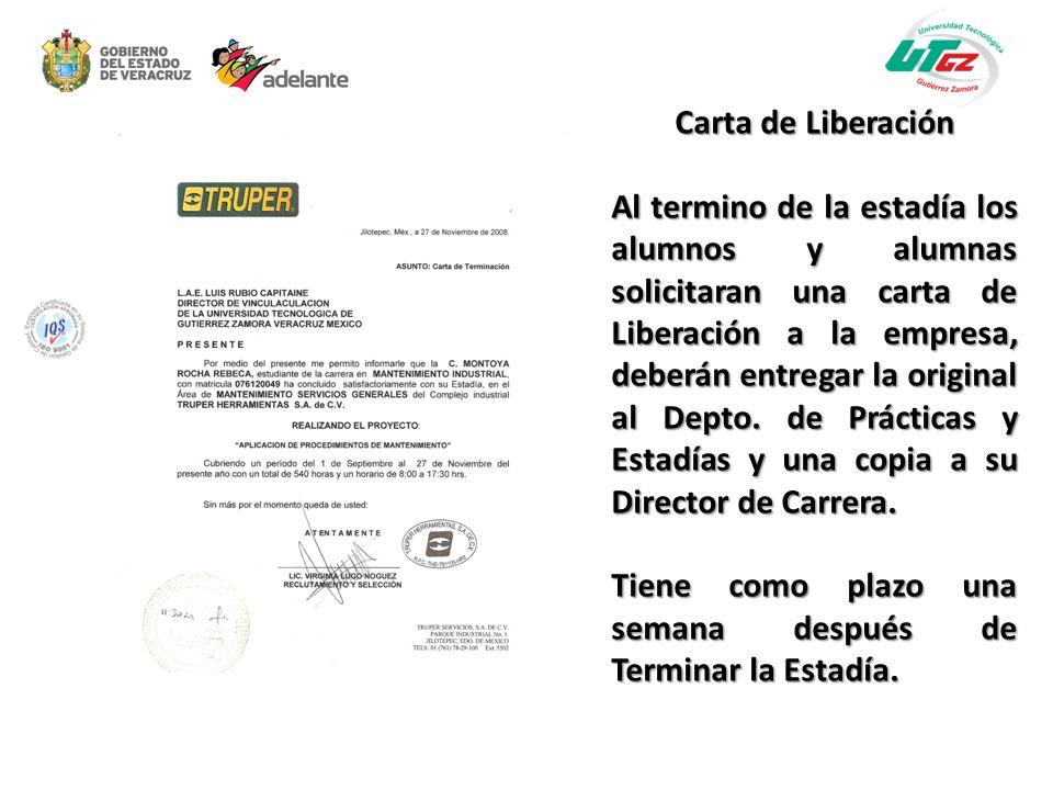 Carta de Liberación Al termino de la estadía los alumnos y alumnas solicitaran una carta de Liberación a la empresa, deberán entregar la original al D