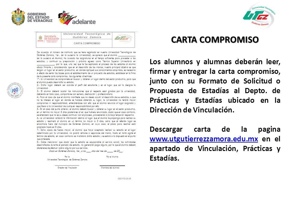CARTA COMPROMISO Los alumnos y alumnas deberán leer, firmar y entregar la carta compromiso, junto con su Formato de Solicitud o Propuesta de Estadías