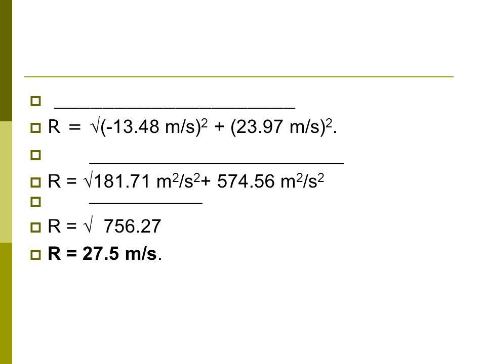 ____________________ R = (-13.48 m/s) 2 + (23.97 m/s) 2.