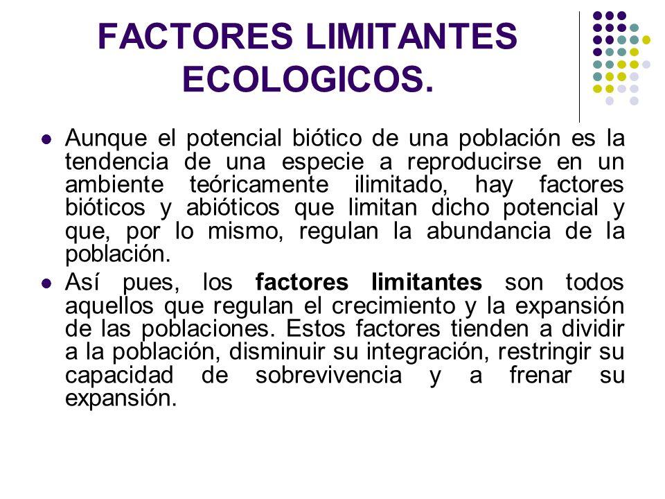 FACTORES LIMITANTES ECOLOGICOS. Aunque el potencial biótico de una población es la tendencia de una especie a reproducirse en un ambiente teóricamente