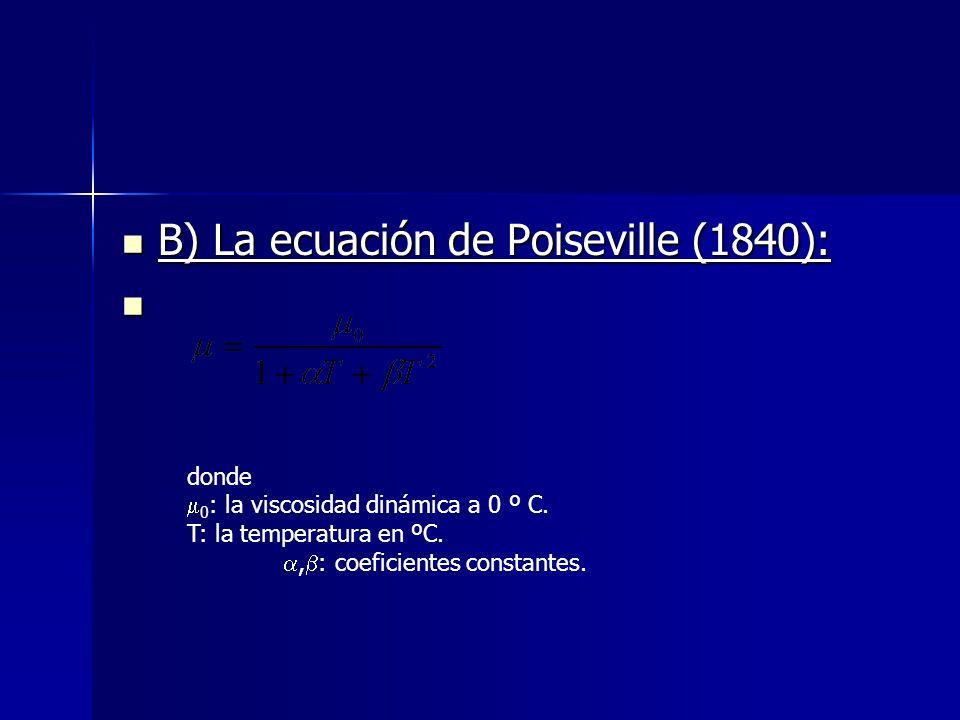 B) La ecuación de Poiseville (1840): B) La ecuación de Poiseville (1840): donde 0 : la viscosidad dinámica a 0 º C. T: la temperatura en ºC., : coefic