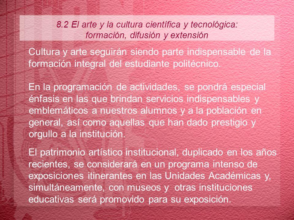 8.2 El arte y la cultura científica y tecnológica: formación, difusión y extensión Cultura y arte seguirán siendo parte indispensable de la formación