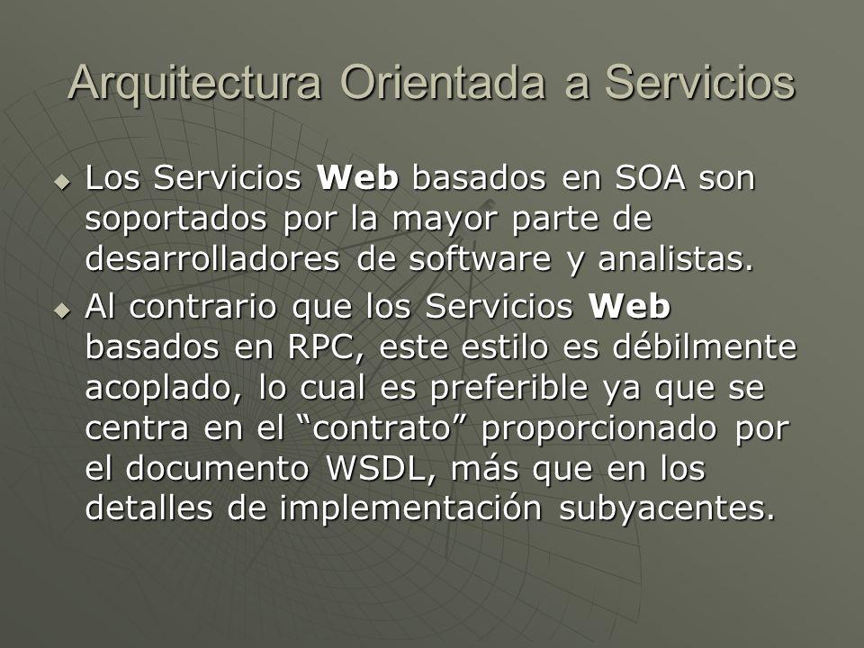 Arquitectura Orientada a Servicios Los Servicios Web basados en SOA son soportados por la mayor parte de desarrolladores de software y analistas. Los