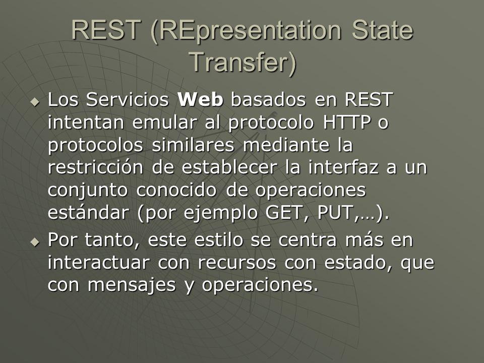 REST (REpresentation State Transfer) Los Servicios Web basados en REST intentan emular al protocolo HTTP o protocolos similares mediante la restricció