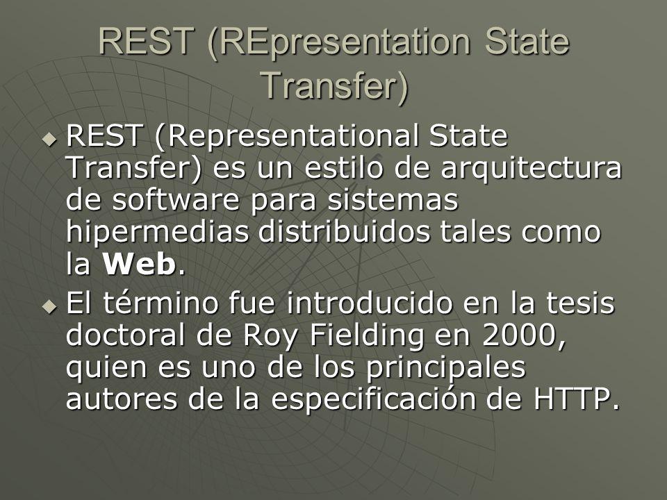 REST (REpresentation State Transfer) REST (Representational State Transfer) es un estilo de arquitectura de software para sistemas hipermedias distrib
