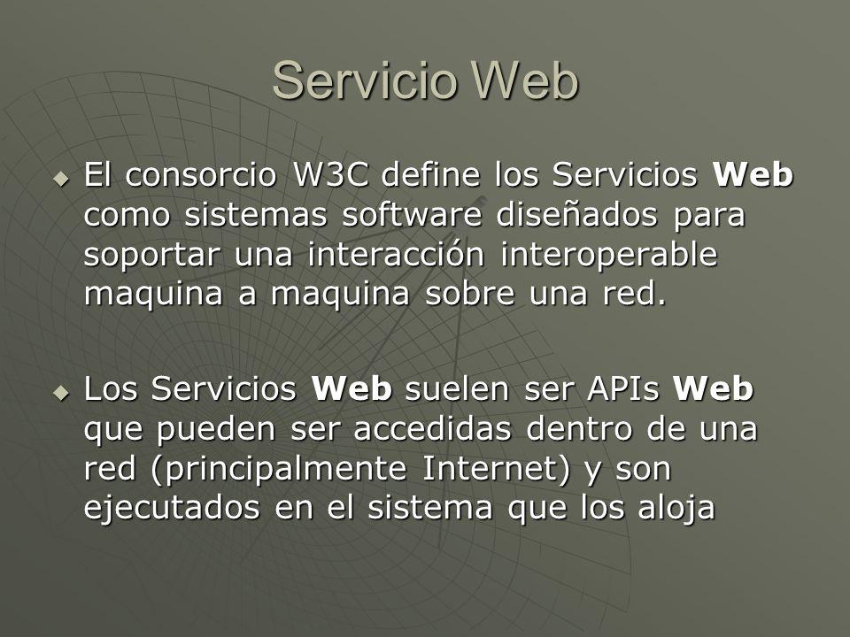 Servicio Web El consorcio W3C define los Servicios Web como sistemas software diseñados para soportar una interacción interoperable maquina a maquina