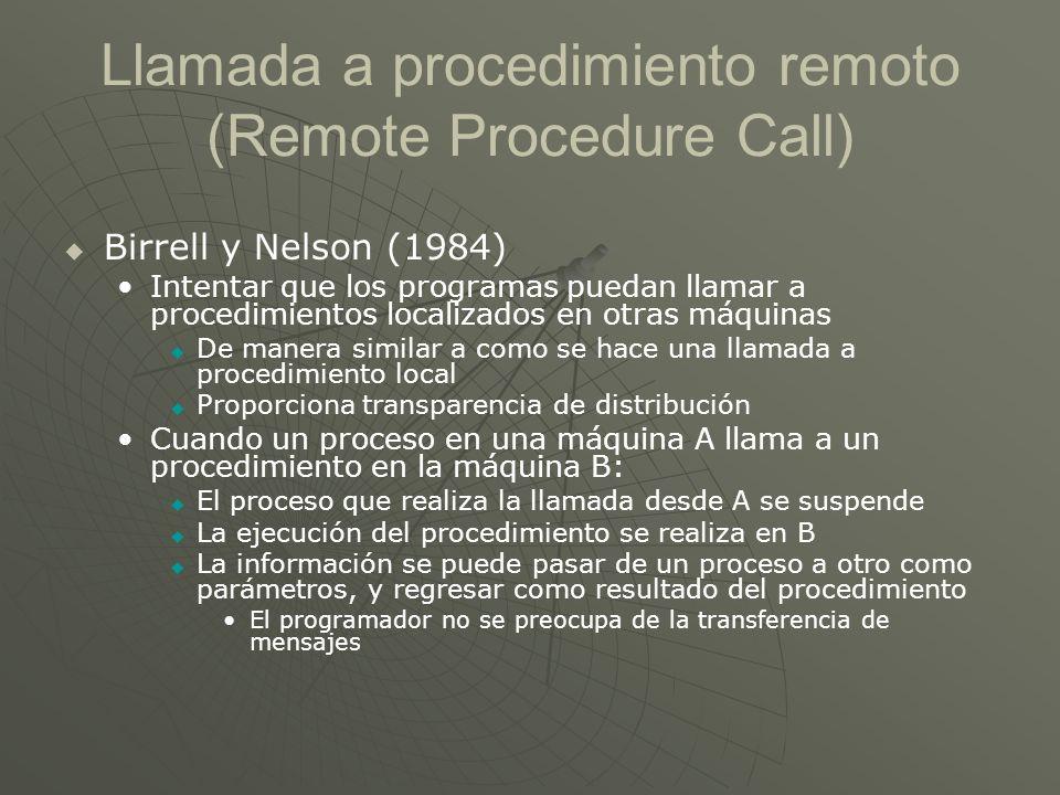 Llamada a procedimiento remoto (Remote Procedure Call) Birrell y Nelson (1984) Intentar que los programas puedan llamar a procedimientos localizados e