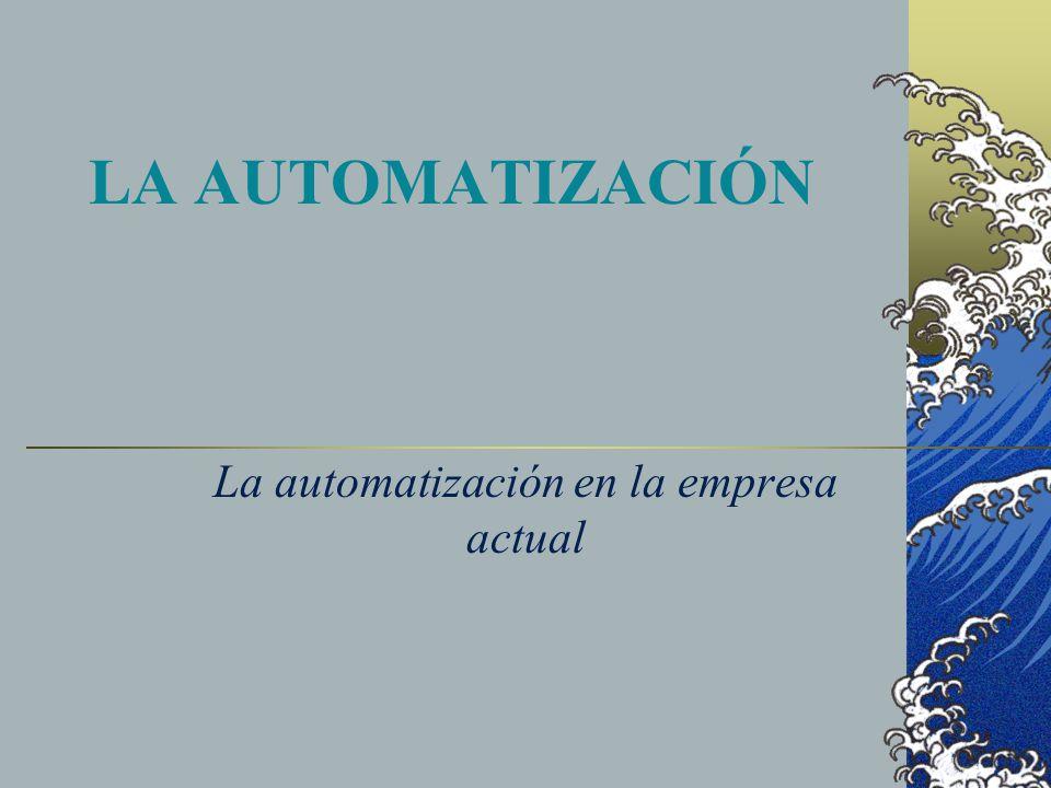 LA AUTOMATIZACIÓN La automatización en la empresa actual