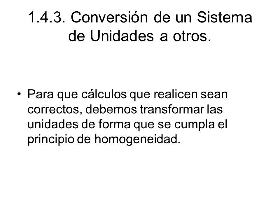 1.4.3.Conversión de un Sistema de Unidades a otros.