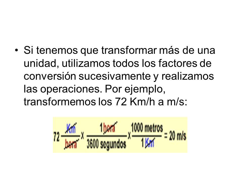 Si tenemos que transformar más de una unidad, utilizamos todos los factores de conversión sucesivamente y realizamos las operaciones.