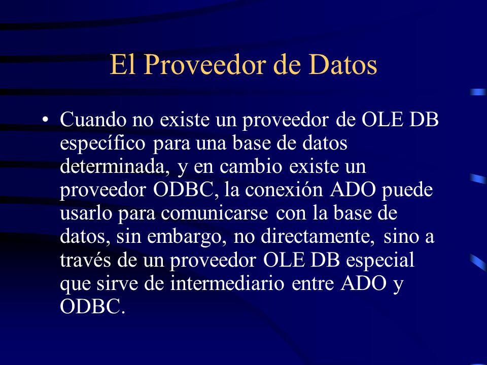 El Proveedor de Datos Cuando no existe un proveedor de OLE DB específico para una base de datos determinada, y en cambio existe un proveedor ODBC, la