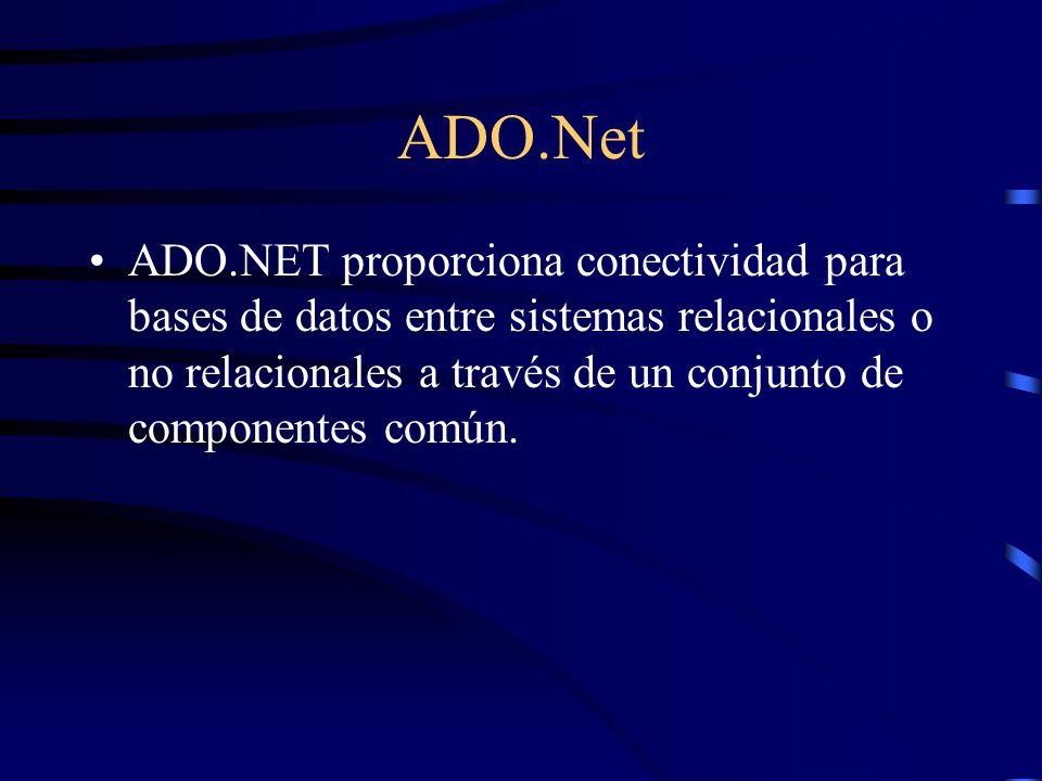 ADO.Net ADO.NET proporciona conectividad para bases de datos entre sistemas relacionales o no relacionales a través de un conjunto de componentes comú