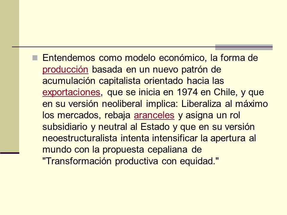 Entendemos como modelo económico, la forma de producción basada en un nuevo patrón de acumulación capitalista orientado hacia las exportaciones, que s