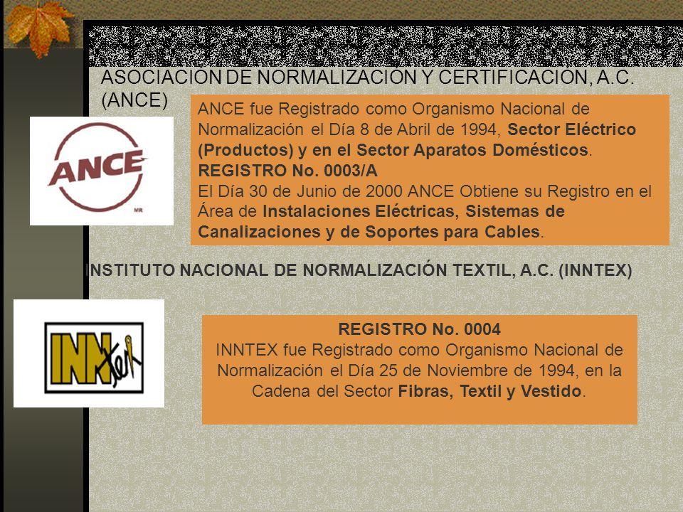 ASOCIACIÓN DE NORMALIZACIÓN Y CERTIFICACIÓN, A.C. (ANCE) ANCE fue Registrado como Organismo Nacional de Normalización el Día 8 de Abril de 1994, Secto