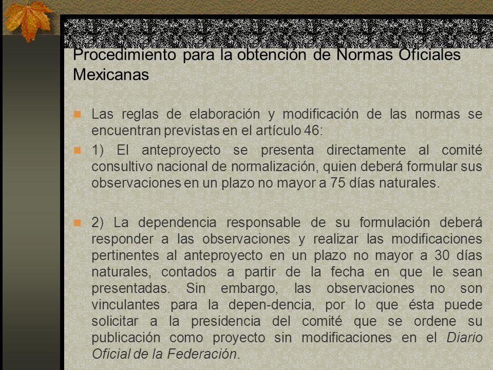 Procedimiento para la obtención de Normas Oficiales Mexicanas Las reglas de elaboración y modificación de las normas se encuentran previstas en el art