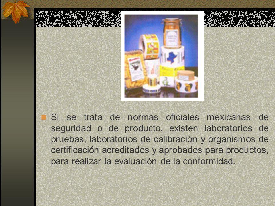 Si se trata de normas oficiales mexicanas de seguridad o de producto, existen laboratorios de pruebas, laboratorios de calibración y organismos de cer