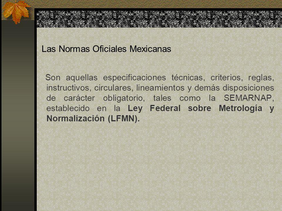 Las Normas Oficiales Mexicanas Son aquellas especificaciones técnicas, criterios, reglas, instructivos, circulares, lineamientos y demás disposiciones