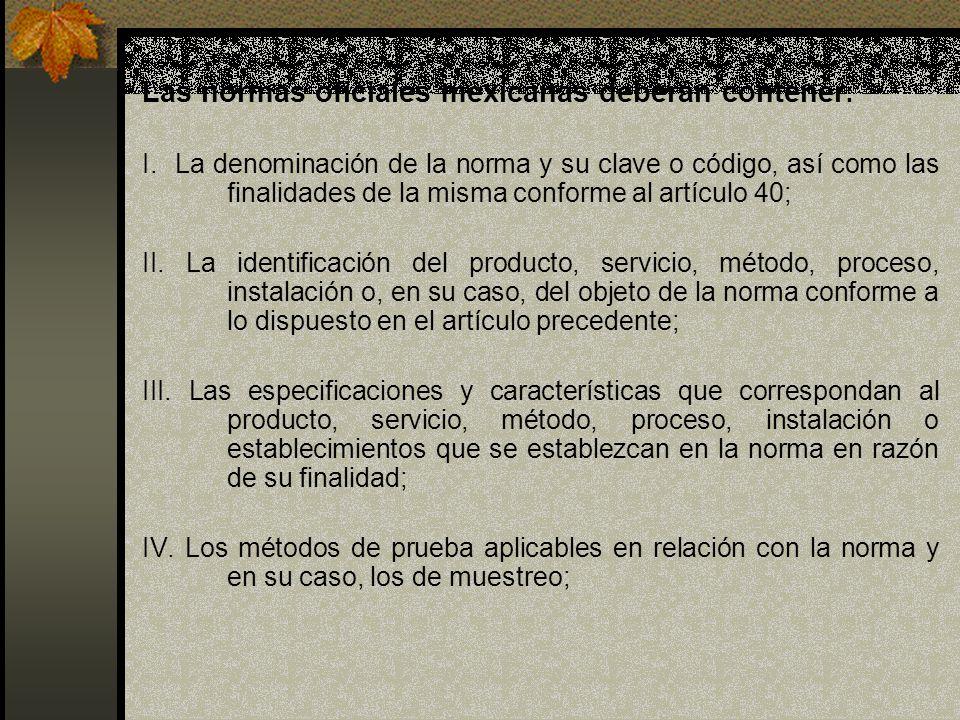 Las normas oficiales mexicanas deberán contener : I. La denominación de la norma y su clave o código, así como las finalidades de la misma conforme al