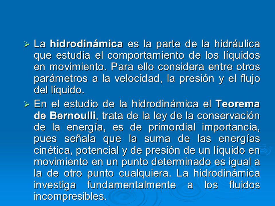 La hidrodinámica es la parte de la hidráulica que estudia el comportamiento de los líquidos en movimiento.