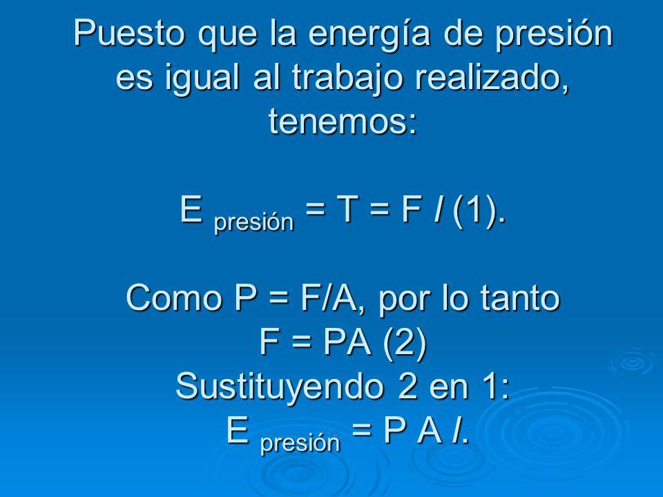 Puesto que la energía de presión es igual al trabajo realizado, tenemos: E presión = T = F l (1).