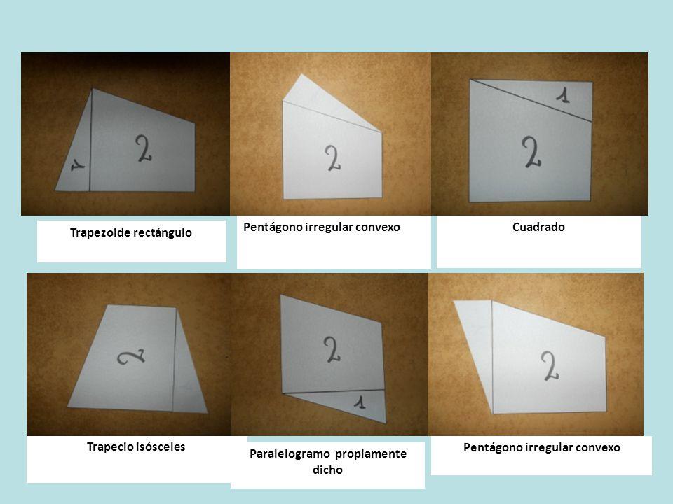 Trapezoide rectángulo Pentágono irregular convexoCuadrado Trapecio isósceles Paralelogramo propiamente dicho Pentágono irregular convexo