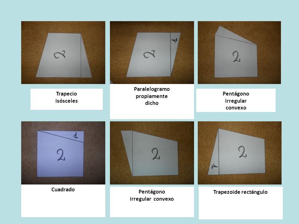Trapecio isósceles Paralelogramo propiamente dicho Pentágono irregular convexo Cuadrado Pentágono irregular convexo Trapezoide rectángulo