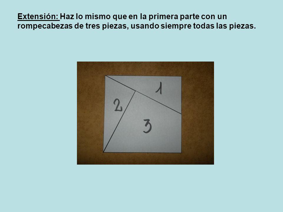 Extensión: Haz lo mismo que en la primera parte con un rompecabezas de tres piezas, usando siempre todas las piezas.