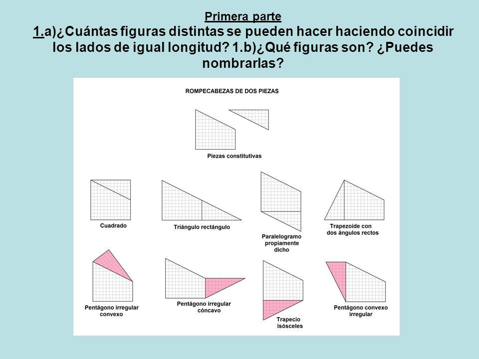 Primera parte 1.a)¿Cuántas figuras distintas se pueden hacer haciendo coincidir los lados de igual longitud.