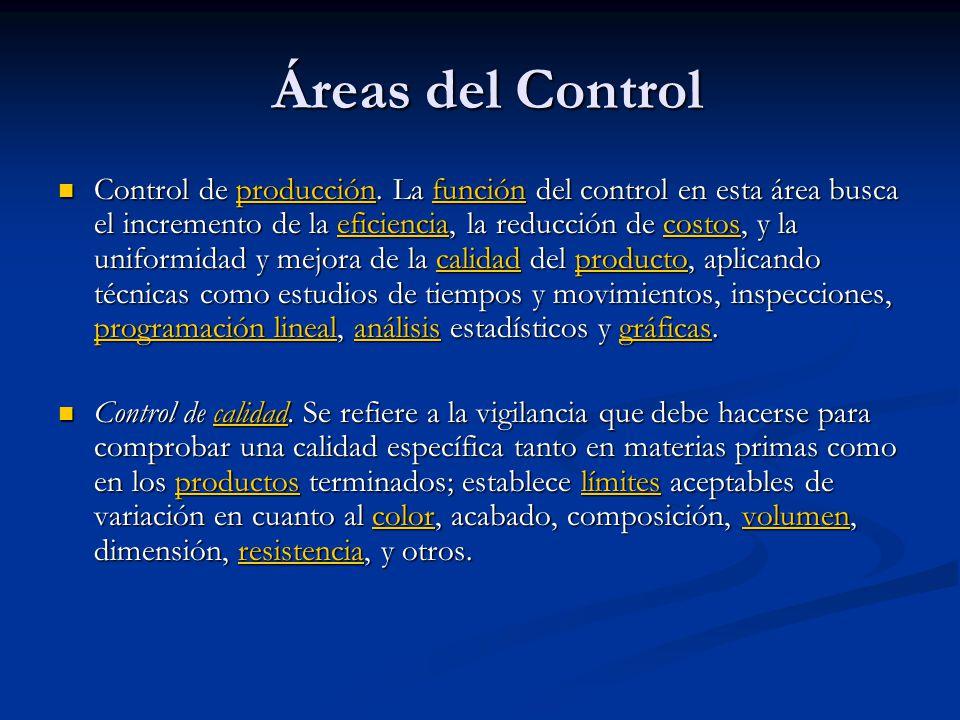 Áreas del Control Áreas del Control Control de producción. La función del control en esta área busca el incremento de la eficiencia, la reducción de c