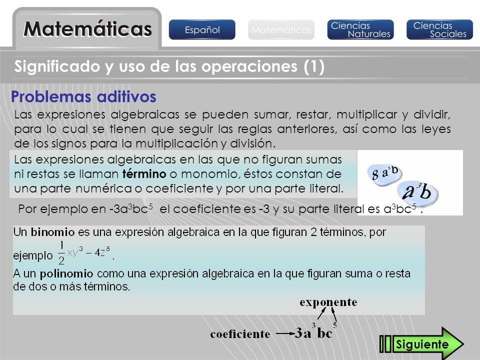Problemas aditivos Significado y uso de las operaciones (1) Las expresiones algebraicas se pueden sumar, restar, multiplicar y dividir, para lo cual s