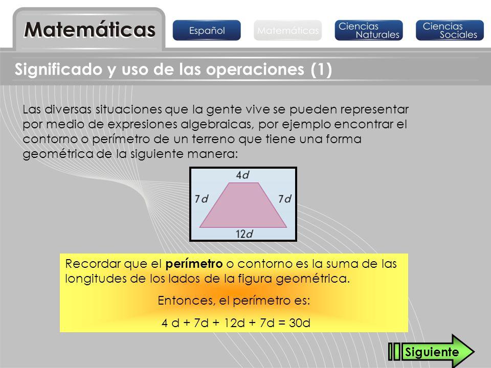 Significado y uso de las operaciones (1) Las diversas situaciones que la gente vive se pueden representar por medio de expresiones algebraicas, por ej