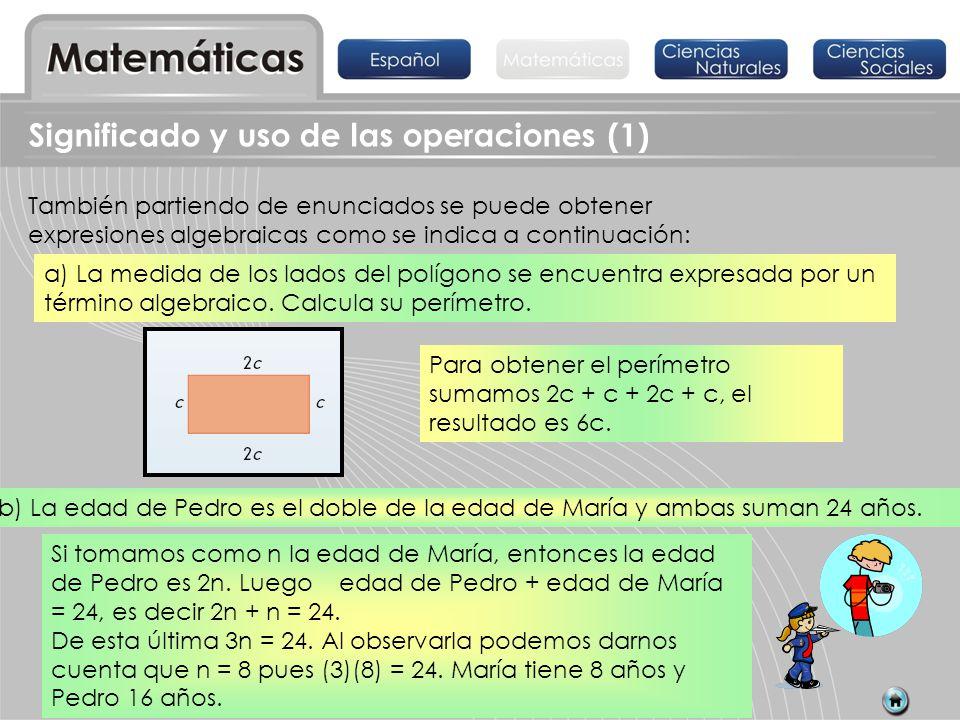 También partiendo de enunciados se puede obtener expresiones algebraicas como se indica a continuación: b) La edad de Pedro es el doble de la edad de
