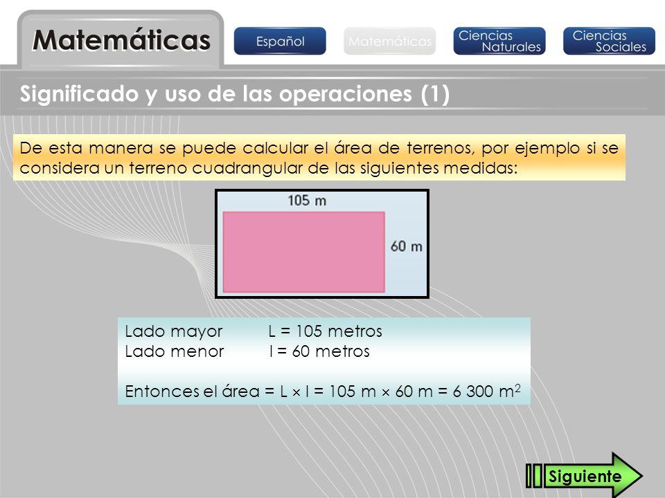 Significado y uso de las operaciones (1) Lado mayor L = 105 metros Lado menor l = 60 metros Entonces el área = L l = 105 m 60 m = 6 300 m 2 De esta ma