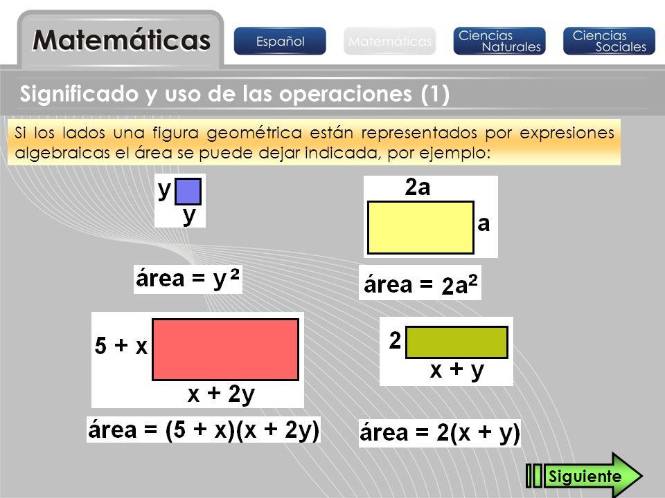 Significado y uso de las operaciones (1) Si los lados una figura geométrica están representados por expresiones algebraicas el área se puede dejar ind
