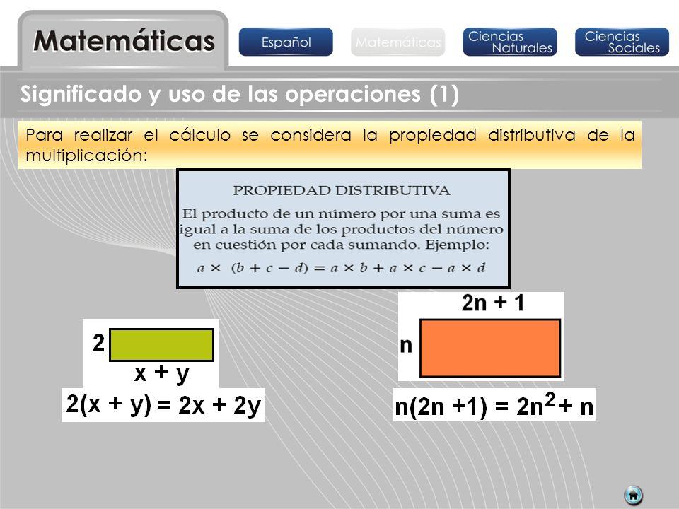Para realizar el cálculo se considera la propiedad distributiva de la multiplicación: Significado y uso de las operaciones (1)