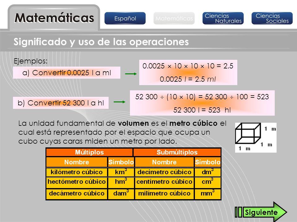 Significado y uso de las operaciones Ejemplos: a) Convertir 0.0025 l a ml b) Convertir 52 300 l a hl 0.0025 10 10 10 = 2.5 0.0025 l = 2.5 ml 52 300 (1