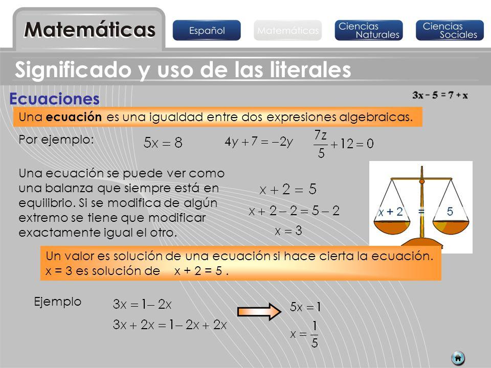Significado y uso de las literales Ecuaciones Por ejemplo: Una ecuación se puede ver como una balanza que siempre está en equilibrio. Si se modifica d