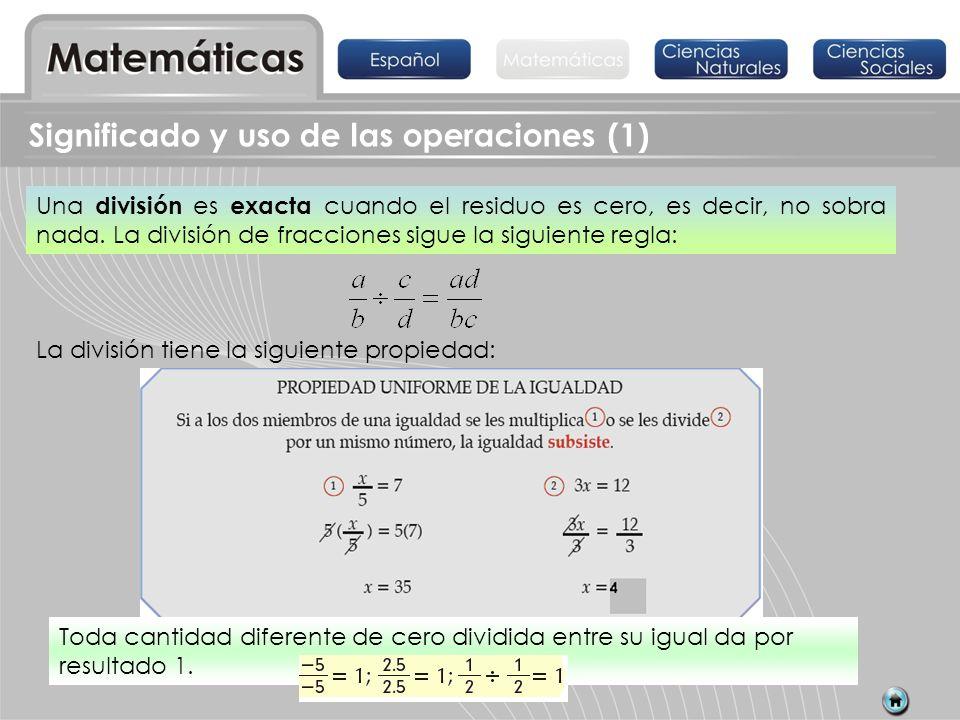 La división tiene la siguiente propiedad: Significado y uso de las operaciones (1) Una división es exacta cuando el residuo es cero, es decir, no sobr