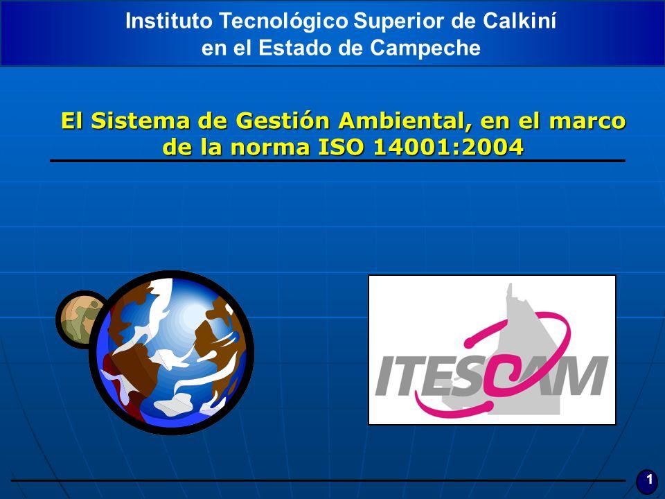 1 El Sistema de Gestión Ambiental, en el marco de la norma ISO 14001:2004 Instituto Tecnológico Superior de Calkiní en el Estado de Campeche