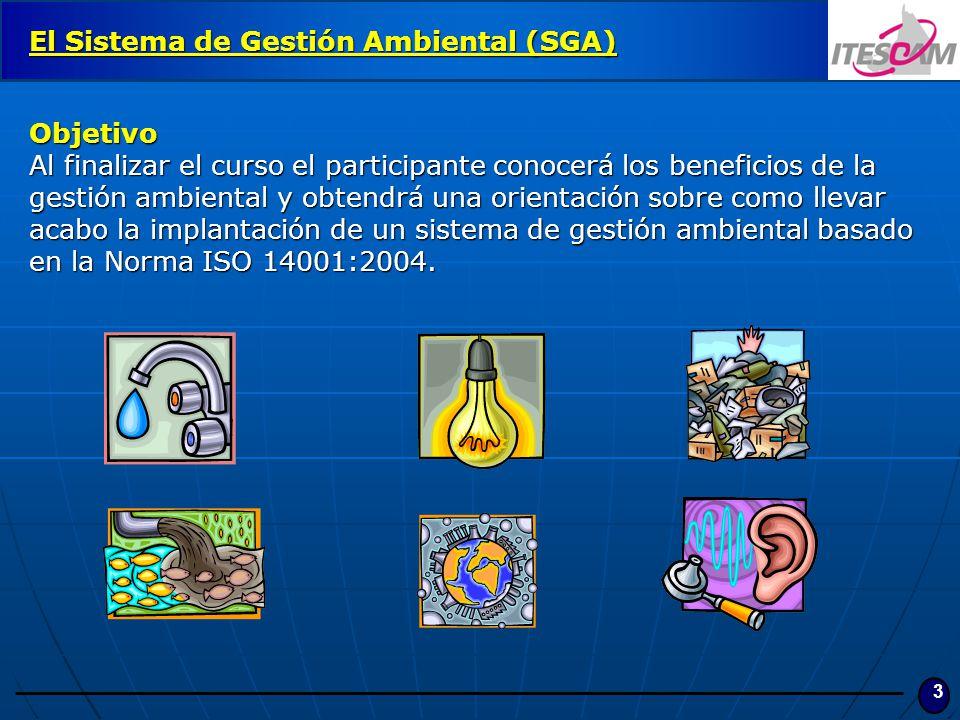 3 El Sistema de Gestión Ambiental (SGA) Objetivo Al finalizar el curso el participante conocerá los beneficios de la gestión ambiental y obtendrá una