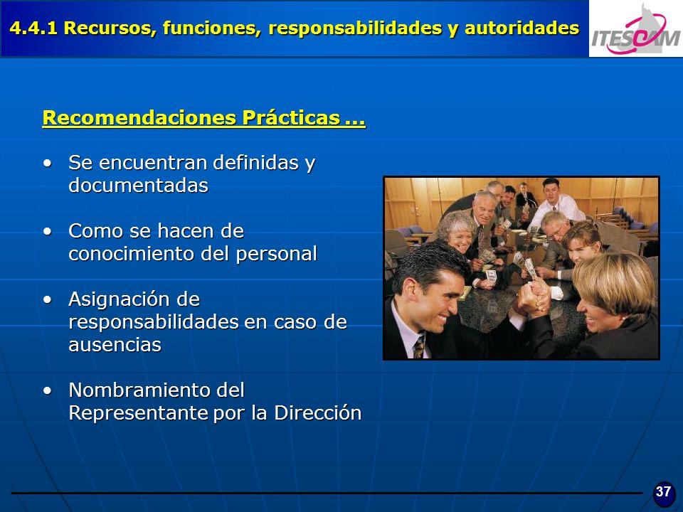 37 4.4.1 Recursos, funciones, responsabilidades y autoridades Recomendaciones Prácticas... Se encuentran definidas y documentadasSe encuentran definid