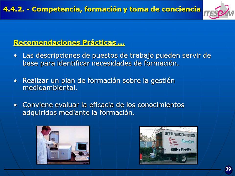 39 4.4.2. - Competencia, formación y toma de conciencia Recomendaciones Prácticas... Las descripciones de puestos de trabajo pueden servir de base par