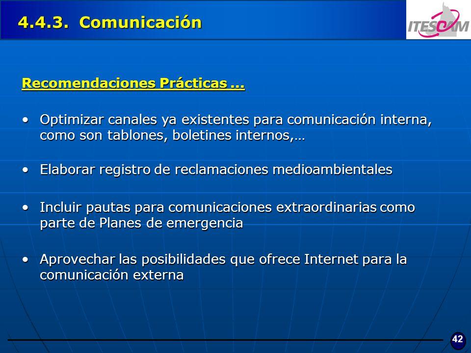 42 4.4.3. Comunicación Recomendaciones Prácticas... Optimizar canales ya existentes para comunicación interna, como son tablones, boletines internos,…