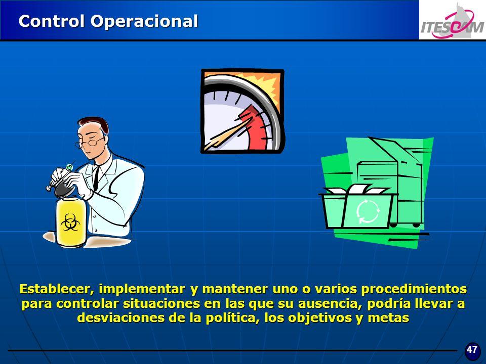 47 Control Operacional Establecer, implementar y mantener uno o varios procedimientos para controlar situaciones en las que su ausencia, podría llevar