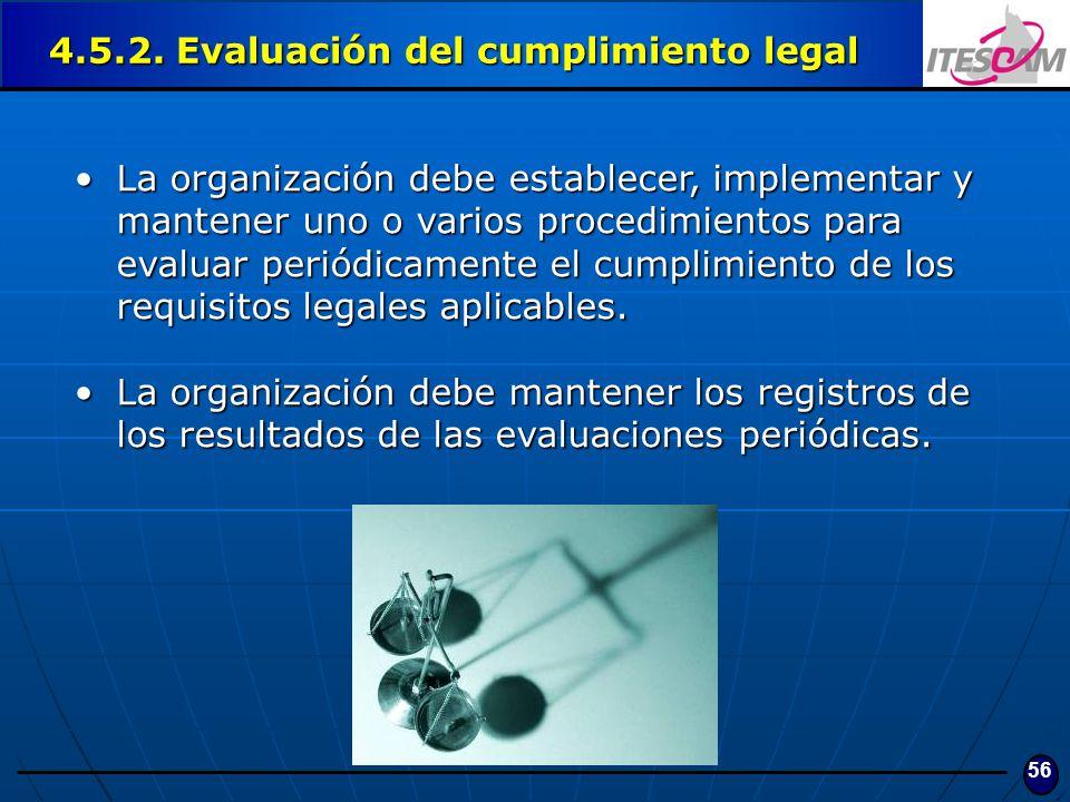 56 4.5.2. Evaluación del cumplimiento legal La organización debe establecer, implementar y mantener uno o varios procedimientos para evaluar periódica