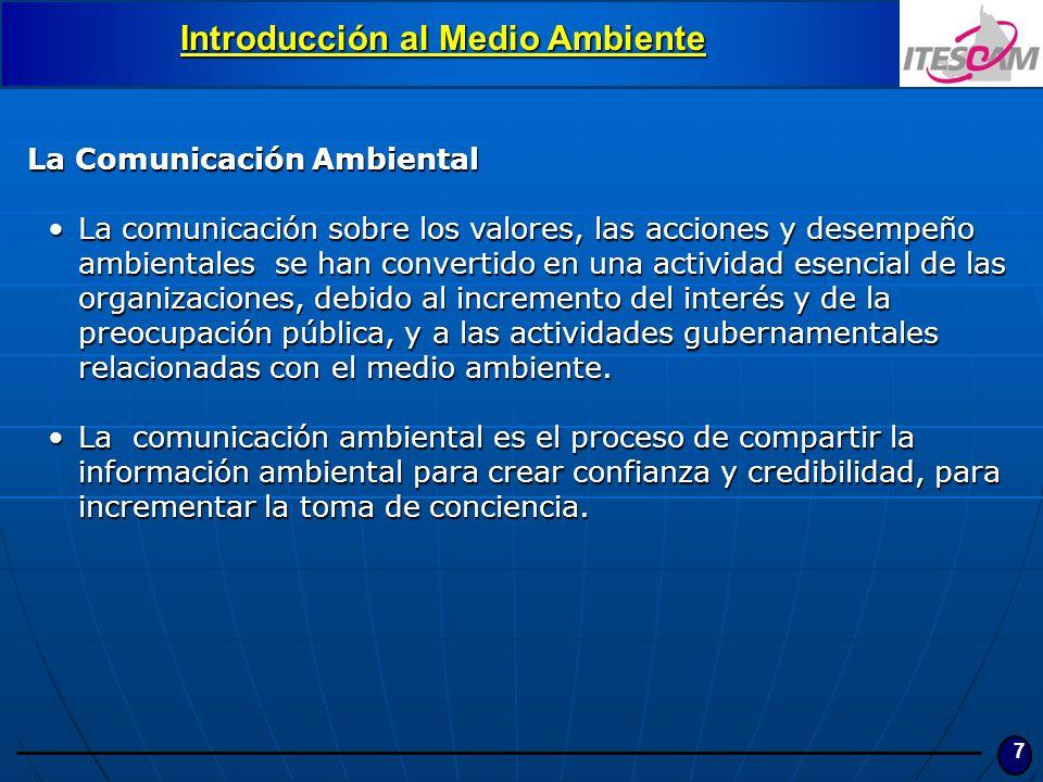 7 Introducción al Medio Ambiente La Comunicación Ambiental La comunicación sobre los valores, las acciones y desempeño ambientales se han convertido e
