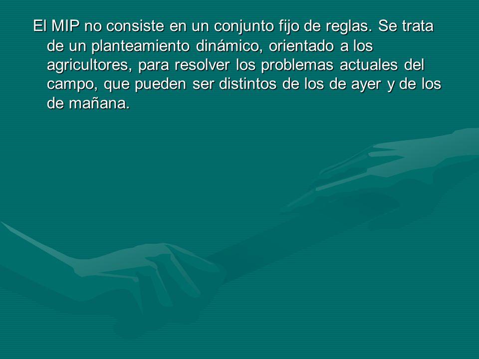 El MIP no consiste en un conjunto fijo de reglas. Se trata de un planteamiento dinámico, orientado a los agricultores, para resolver los problemas act