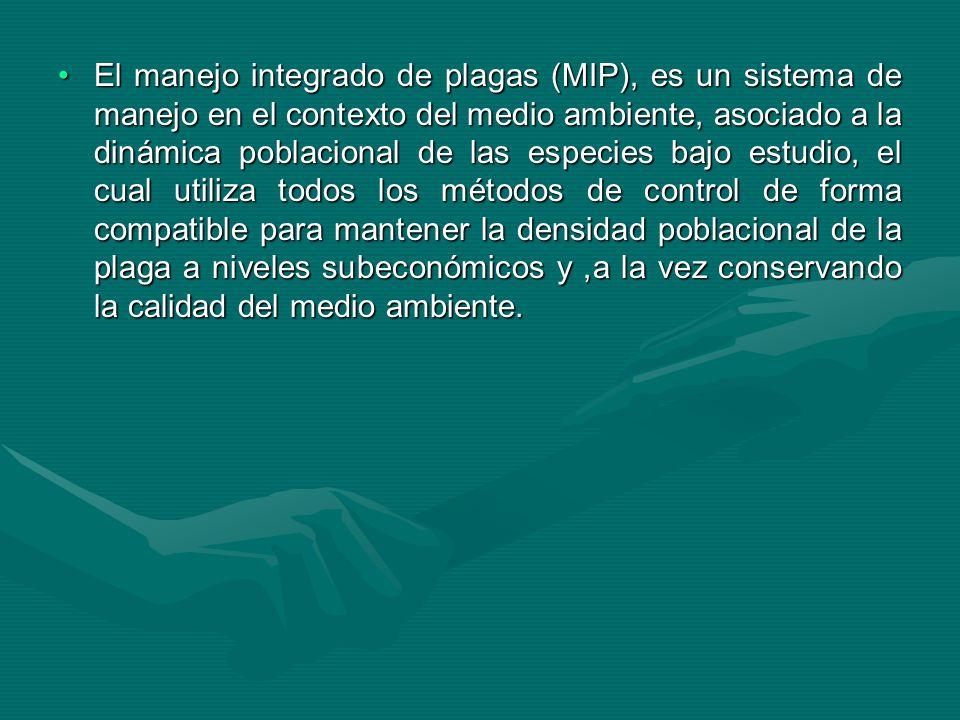 El manejo integrado de plagas (MIP), es un sistema de manejo en el contexto del medio ambiente, asociado a la dinámica poblacional de las especies baj