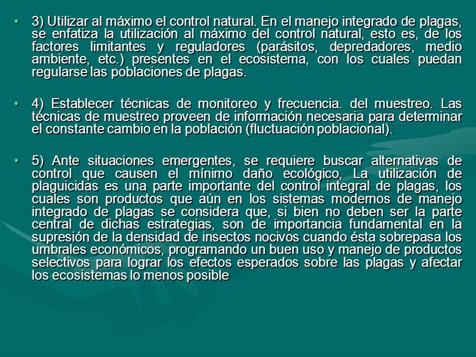 3) Utilizar al máximo el control natural. En el manejo integrado de plagas, se enfatiza la utilización al máximo del control natural, esto es, de los