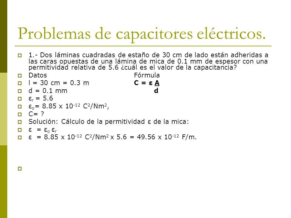 Problemas de capacitores eléctricos. 1.- Dos láminas cuadradas de estaño de 30 cm de lado están adheridas a las caras opuestas de una lámina de mica d